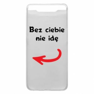 Phone case for Samsung A80 I'm not going without you, to friends