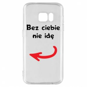 Phone case for Samsung S7 I'm not going without you, to friends