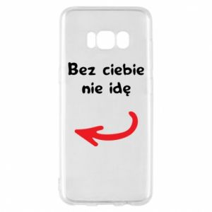 Phone case for Samsung S8 I'm not going without you, to friends