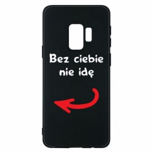 Phone case for Samsung S9 I'm not going without you, to friends