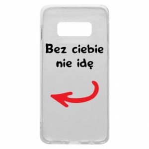 Phone case for Samsung S10e I'm not going without you, to friends