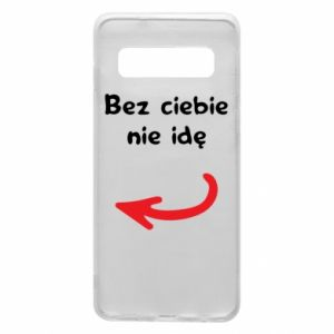 Phone case for Samsung S10 I'm not going without you, to friends