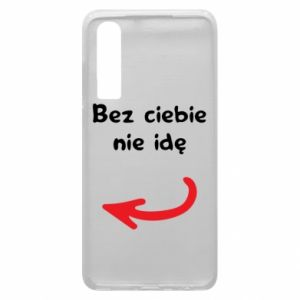 Phone case for Huawei P30 I'm not going without you, to friends