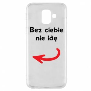 Phone case for Samsung A6 2018 I'm not going without you, to friends