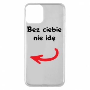Phone case for iPhone 11 I'm not going without you, to friends