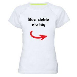 Damska koszulka sportowa Bez ciebie nie idę