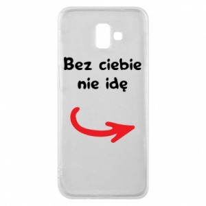 Phone case for Samsung J6 Plus 2018 I'm not going without you - PrintSalon