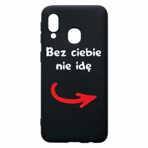 Phone case for Samsung A40 I'm not going without you - PrintSalon