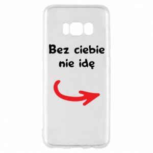 Phone case for Samsung S8 I'm not going without you - PrintSalon
