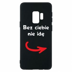 Phone case for Samsung S9 I'm not going without you - PrintSalon