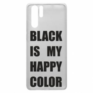 Etui na Huawei P30 Pro Black is my happy color