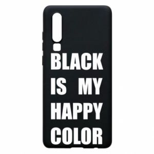 Phone case for Huawei P30 Black is my happy color