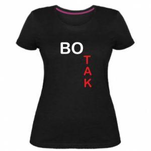 Damska premium koszulka Bo tak