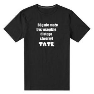 Męska premium koszulka Bóg nie może być wszędzie, dla taty