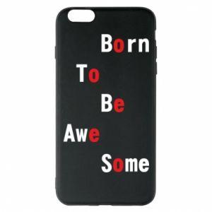 Etui na iPhone 6 Plus/6S Plus Born to be awe some