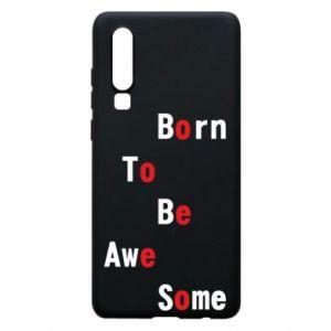 Etui na Huawei P30 Born to be awe some