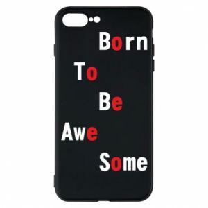Etui na iPhone 7 Plus Born to be awe some