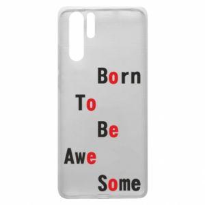 Etui na Huawei P30 Pro Born to be awe some