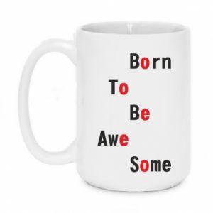 Kubek 450ml Born to be awe some