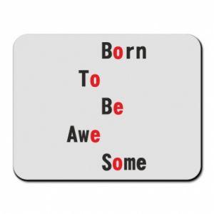 Podkładka pod mysz Born to be awe some