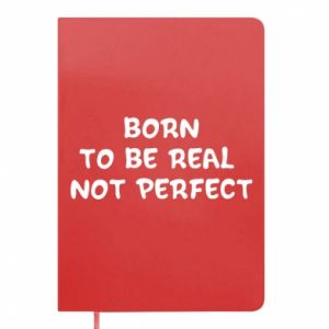 Notes Born to be real not perfect
