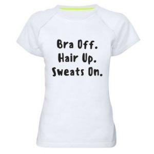 Koszulka sportowa damska Bra off. Hair up. Sweats on.