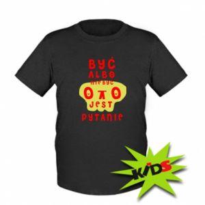 Dziecięcy T-shirt Być albo nie być