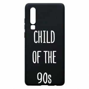 Phone case for Huawei P30 Child of the 90s