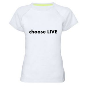 Women's sports t-shirt Choose live