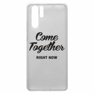 Etui na Huawei P30 Pro Come together right now