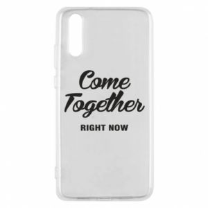 Etui na Huawei P20 Come together right now