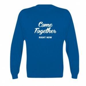Bluza dziecięca Come together right now