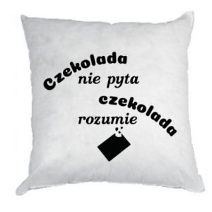Pillow Chocolate does not ask chocolate understands - PrintSalon