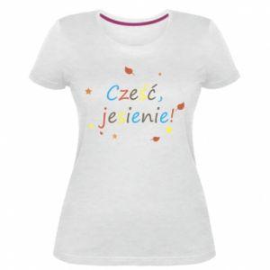 Damska premium koszulka Cześć, jesienie!