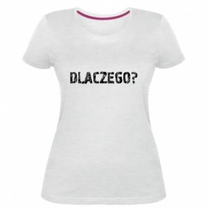 Women's premium t-shirt Why - PrintSalon