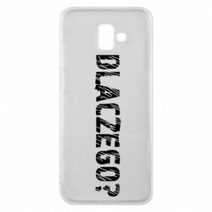 Phone case for Samsung J6 Plus 2018 Why