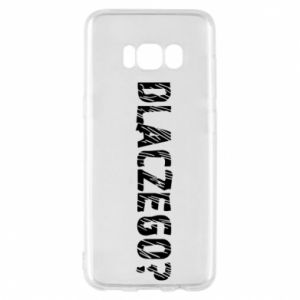 Phone case for Samsung S8 Why - PrintSalon