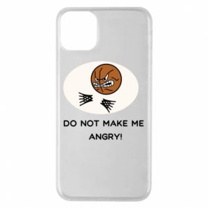 iPhone 11 Pro Max Case Do not make me angry!