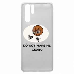 Huawei P30 Pro Case Do not make me angry!