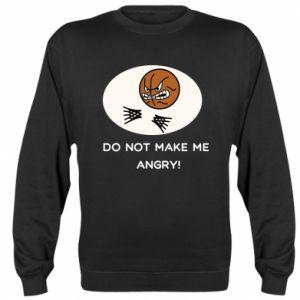 Sweatshirt Do not make me angry!