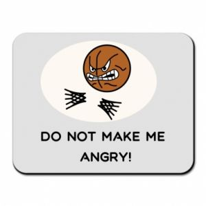 Mouse pad Do not make me angry!