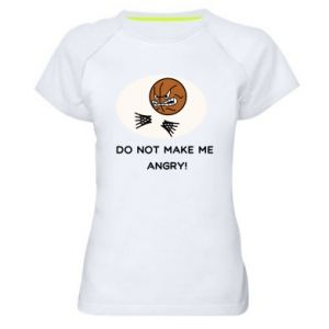 Women's sports t-shirt Do not make me angry!
