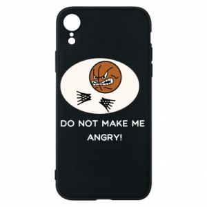 iPhone XR Case Do not make me angry!