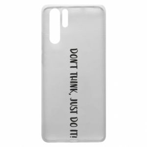Etui na Huawei P30 Pro Do not think, just do it!