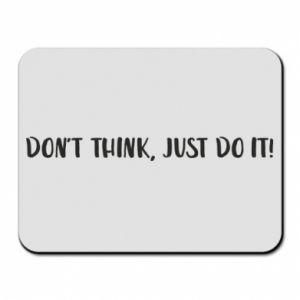 Podkładka pod mysz Do not think, just do it!