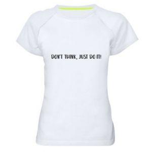 Damska koszulka sportowa Do not think, just do it!