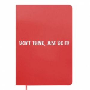 Notes Do not think, just do it!