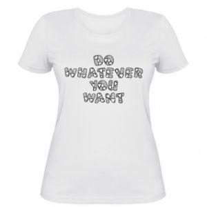 Damska koszulka Do whatever you want