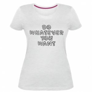 Damska premium koszulka Do whatever you want