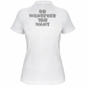 Damska koszulka polo Do whatever you want